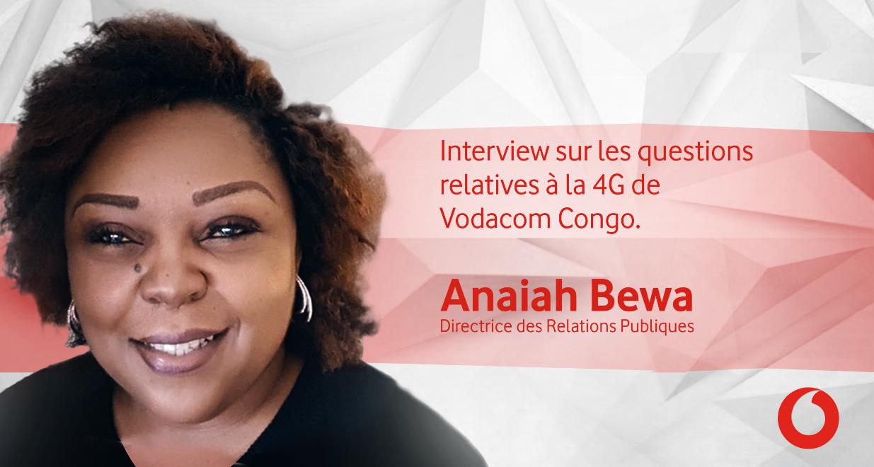 Anaiah Bewa : « avec la 4G de Vodacom Congo, votre expérience change radicalement »